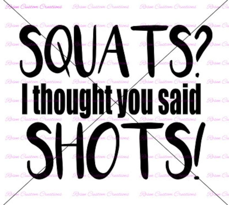 Squats I Thought You Said Shots Svg Etsy