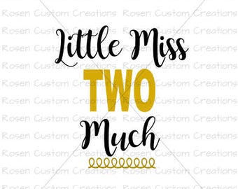 Birthday SVG. Toddler. Two. Party. Celebrate. Little Miss too much.