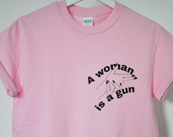 A woman is a gun T-shirt