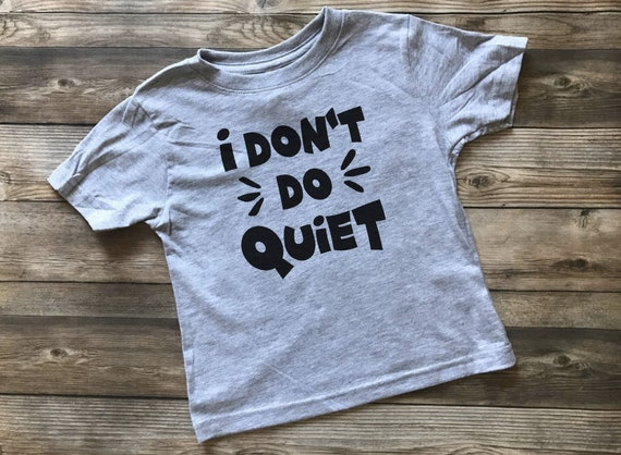 272f5a26 Funny Toddler Shirt No Quiet I Don't Do Quiet Kids Tee | Etsy