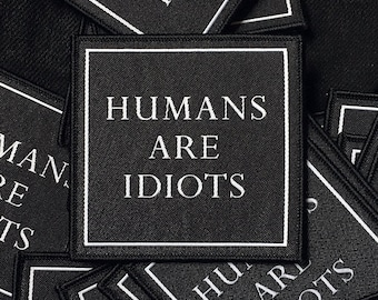 HUMANS ARE IDIOTS Patch -Life Club- denim jacket patch, leather jacket, woven patch, punk patch, biker patch, canvas patch