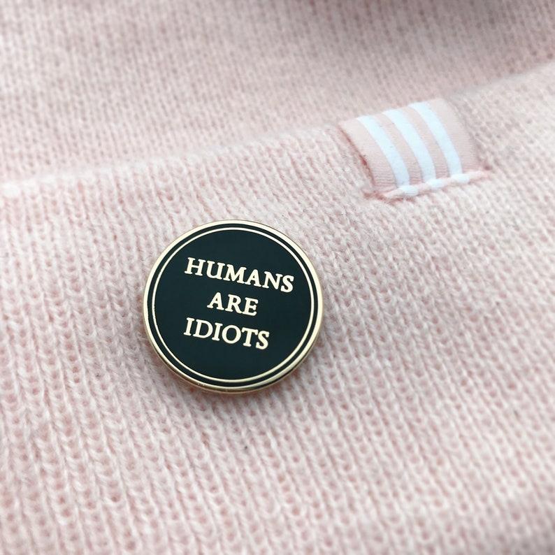 Humans Are Idiots Pin / Hard Enamel Pins / Life Club / Funny Pin /  Sarcastic Pin / Funny Gift / Lapel Pin / Under 10