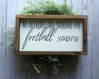 We Interrupt This Marriage For Football Season - Wood Sign - Football Decor - Marriage Quotes - Sports Sign - Football Sign - Bedroom Decor