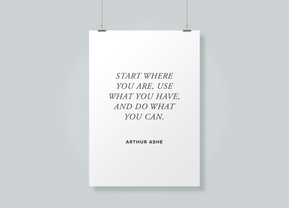 Arthur Ashe Quote Start Where You Are Use What You Have Etsy