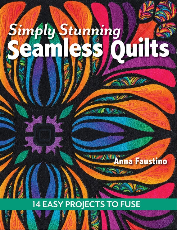 Simply Stunning Seamless Quilts: 14 Easy Projects to Fuse Paperback by Anna Faustino
