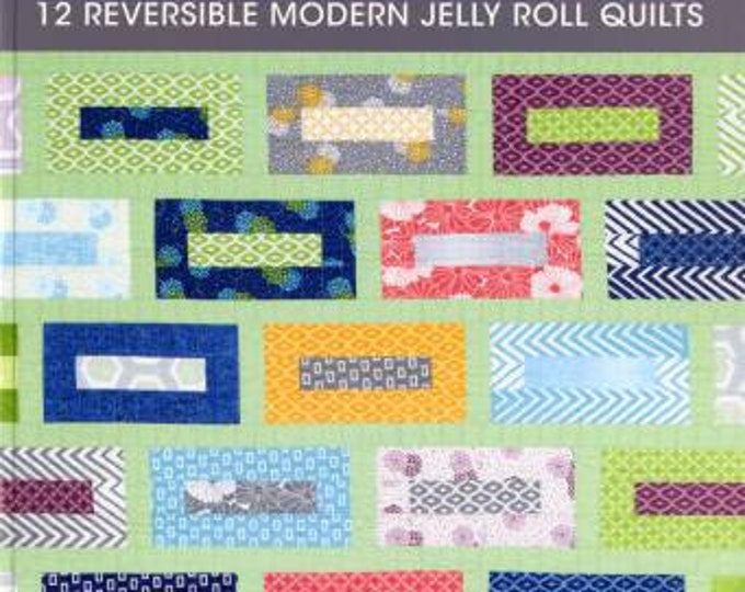New Ways with Jelly Rolls 12 Reversible Modern Jelly Roll Quilts Soft Cover