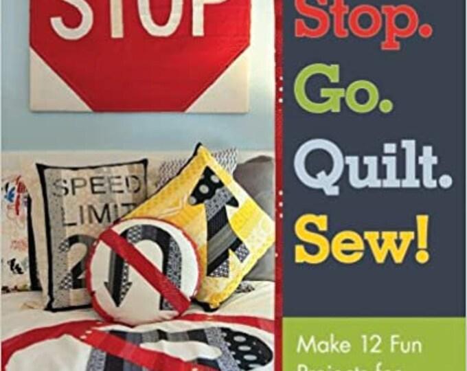 Stop. Go. Quilt. Sew! by Angela Yosten