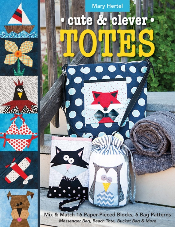 Cute & Clever Totes by Mary Hertel 16 Mix and Match Paper-pieced Blocks - Paperback