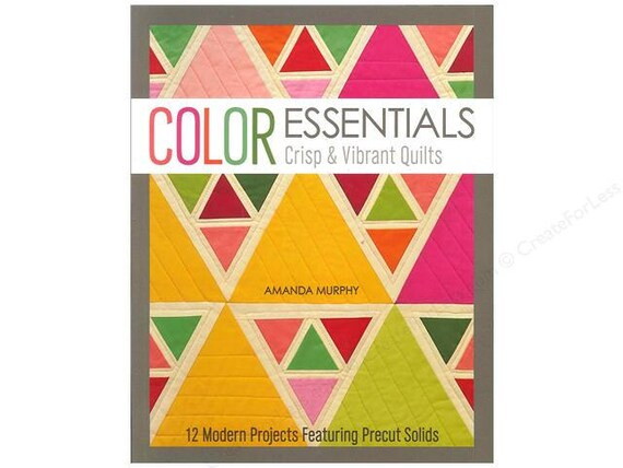 Color Essentials Crisp & Vibrant Quilts Amanda Murphy