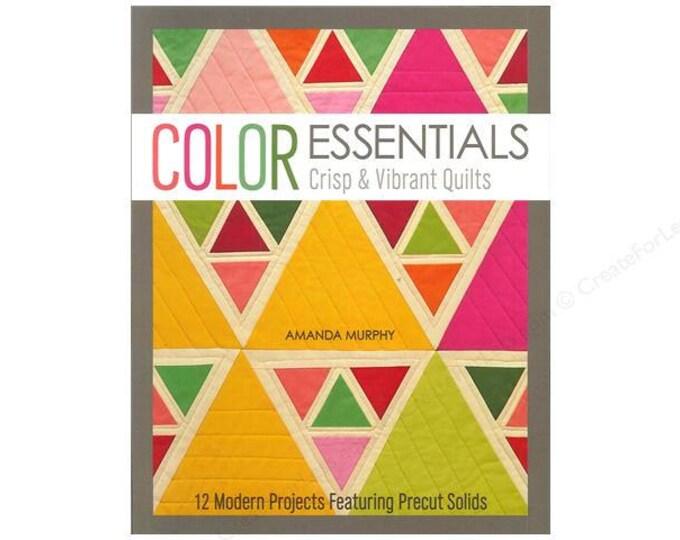 Color Essentials Crisp & Vibrant Quilts Amanda Murphy