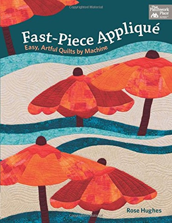 Fast-Piece Applique: Easy, Artful Quilts by Machine Paperback Rose Hughes