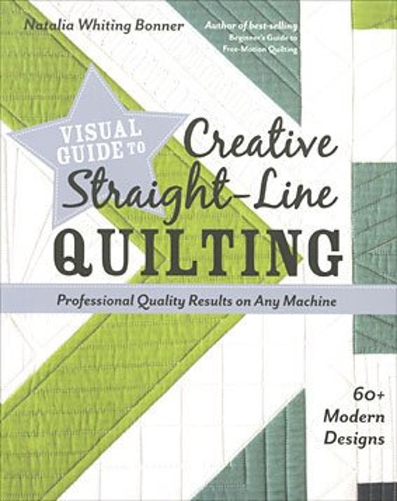 Visual Guide to Creative Straight-Line Quilting: Professional-Quality Results on Any Machine; 60+ Modern Designs Paperback
