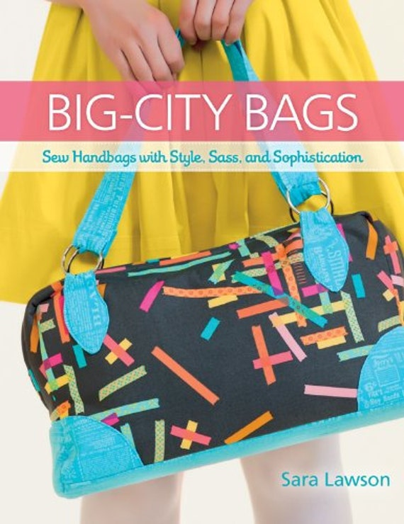 Big-City Bags: Sew Handbags with Style, Sass, and Sophistication Paperback Sara Lawson