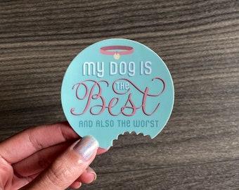 My Dog is The Best/Worst Sticker