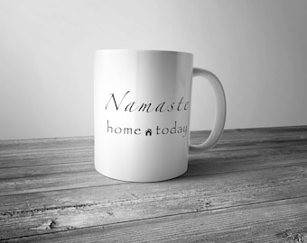 Namaste Coffee mug, quote mug, Yoga mug, lazy mug quote