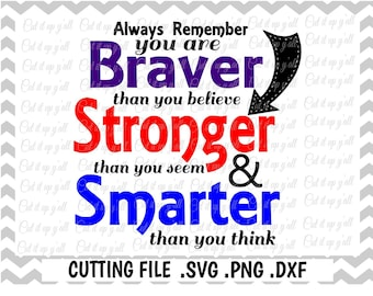 Winnie the Pooh Quote, You Are Braver Cutting File, Svg, Png, Dxf, Cut Files For Silhouette Cameo/ Cricut Design Space, Svg Download.