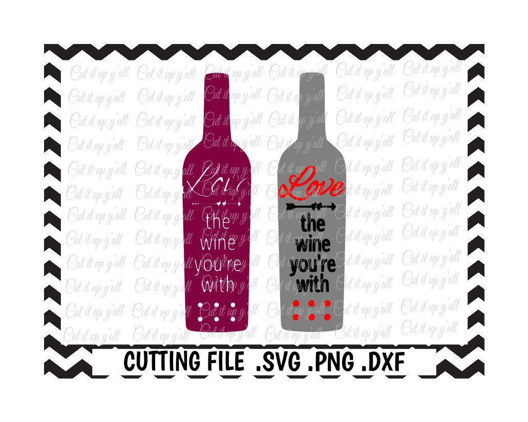 Download Wine Bottle Svg Love The Wine You're With Svg Png Dxf | Etsy