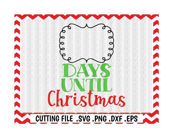 Days Until Christmas Printable.Days Until Christmas Svg Christmas Countdown Svg Printable Pdf Included Winter Holiday Cutting File Silhouette Cameo Cricut More