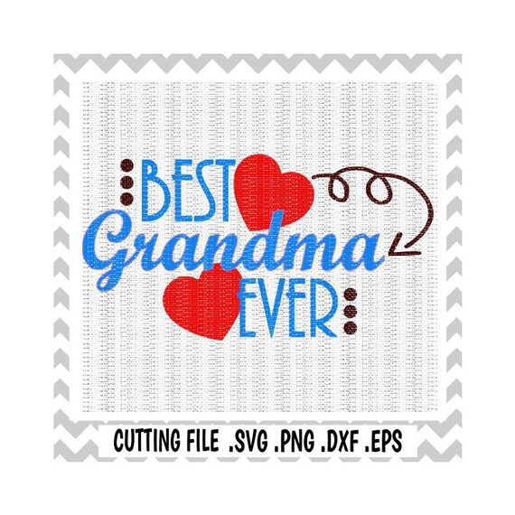 Grandma Svg Best Grandma Ever Cutting Files Svg Dxf Eps Png Etsy