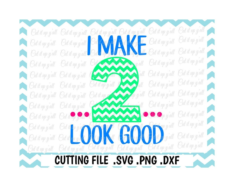 fb8669410cac5 2nd Birthday svg, I Make 2 Look Good Svg, Png, Dxf, Cutting Files For  Silhouette Cameo/ Cricut, Svg Download.