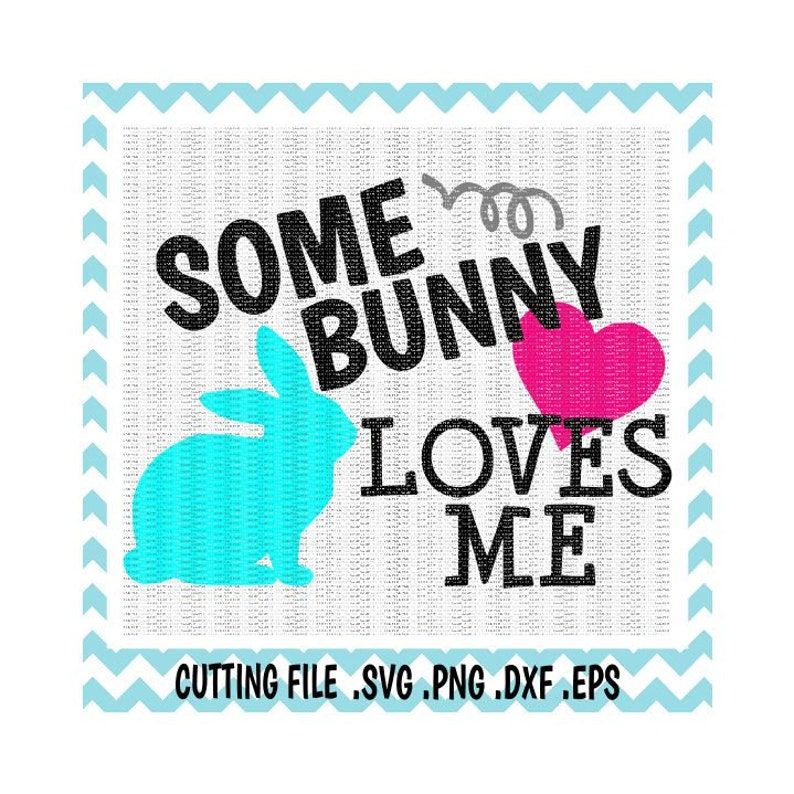 Easter Svg Some Bunny Loves Me Svg Dxf Png Eps Cutting Etsy