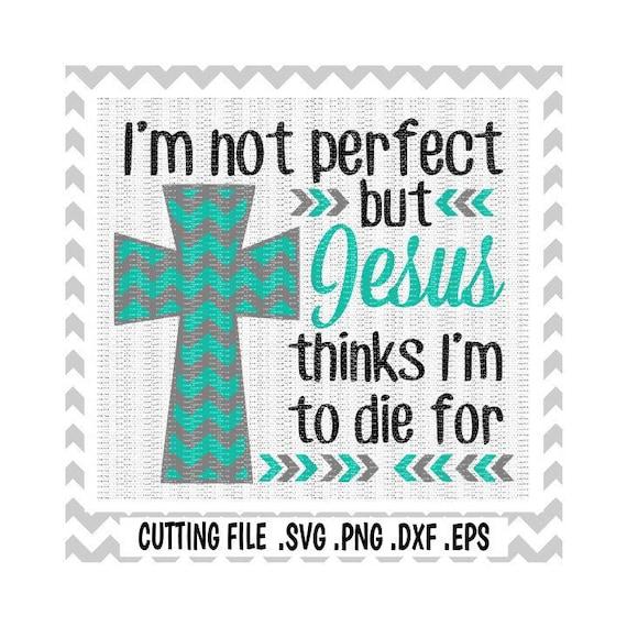 Jesus Svg Chevron Cross Svg I M Not Perfect But Jesus Etsy