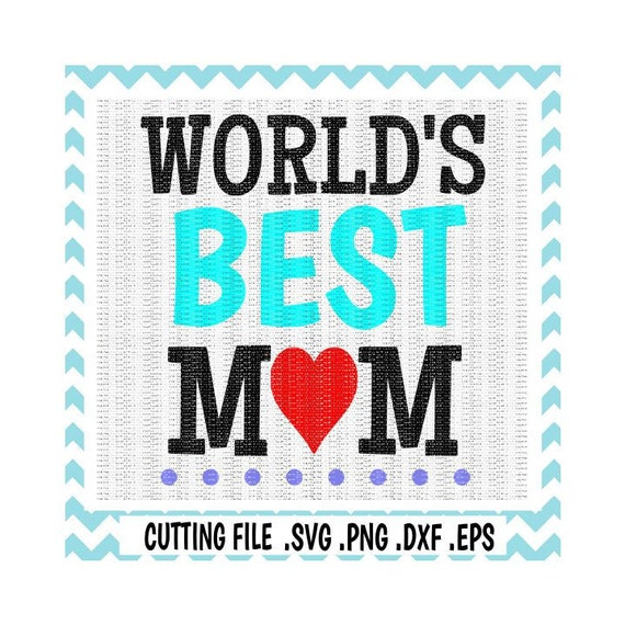 Mothers Day SVG Worlds Best Mom Cutting File Etsy Adorable World Best Mom Picture Download