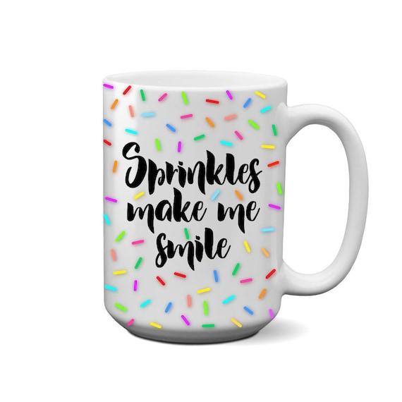 Coffee Mug | Sprinkles Make Me Smile | Cookier Gift | Baker Gift