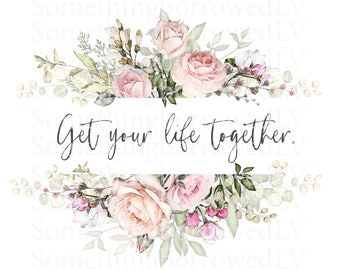 Get Your Life Together Floral Wall Decor - Cody Rigsby Digital Download 24 inches