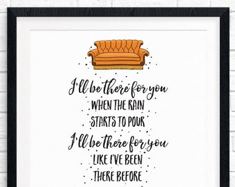 Printable Art, Friends Theme Song, I'll Be There For You, Friends Printable Art Quote, Art Prints, Digital Download Print, Quote Printables