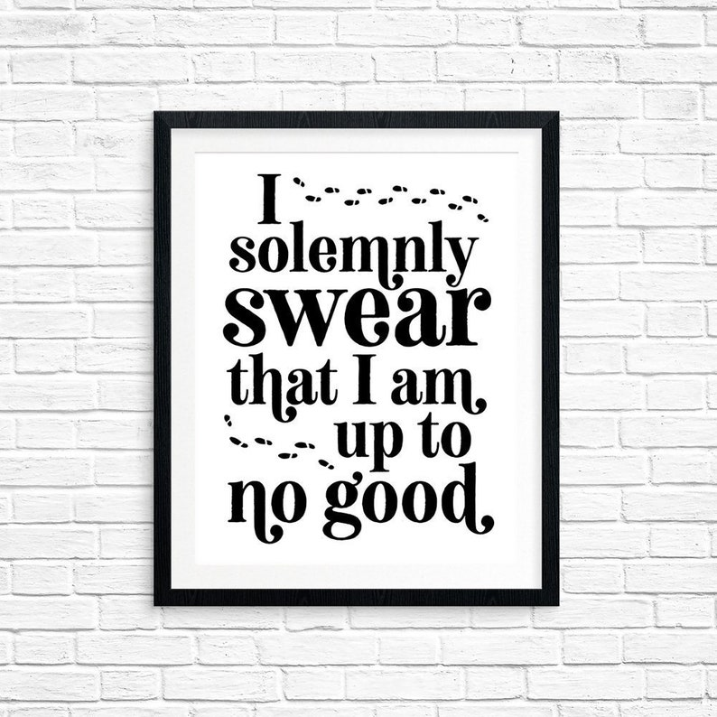 Printable Art I Solemnly Swear that I am Up to No Good image 0