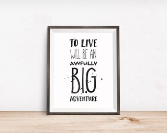 Printable Art, Book Quote, To Live Will Be an Awfully Big Adventure, Inspirational Print, Typography Quote, Digital Download Art