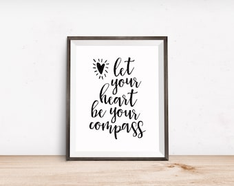 Printable Art, Inspirational Quote, Let Your Heart Be Your Compass, Motivational Print, Typography Art, Digital Download Quote Printables