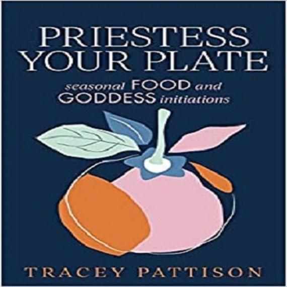 Priestess Your Plate: Seasonal Food and Goddess Initiations