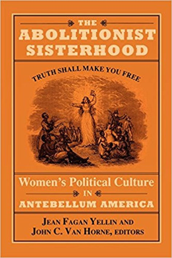 The Abolitionist Sisterhood: Women's Political Culture in Antebellum America