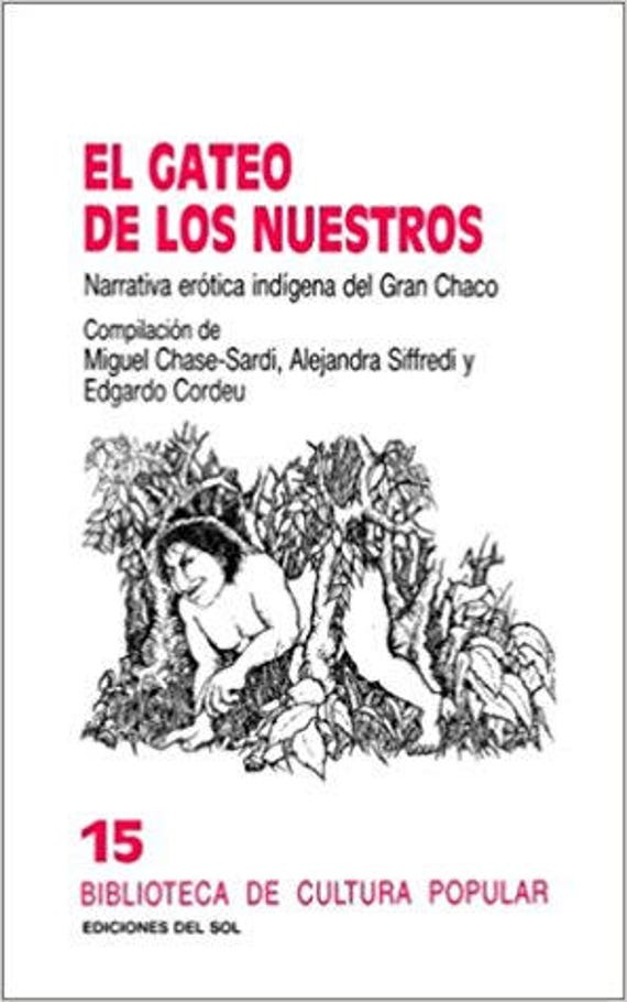 Gateo de Los Nuestros: Narrativa Erotica Indigena del Gran Chaco, El (Biblioteca de Cultura Popular) (Spanish Edition)