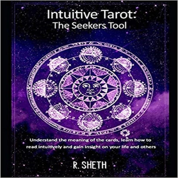 Intuitive Tarot, The Seekers Tool: Understand the meaning of the cards, learn how to read intuitively and gain insight on your life and