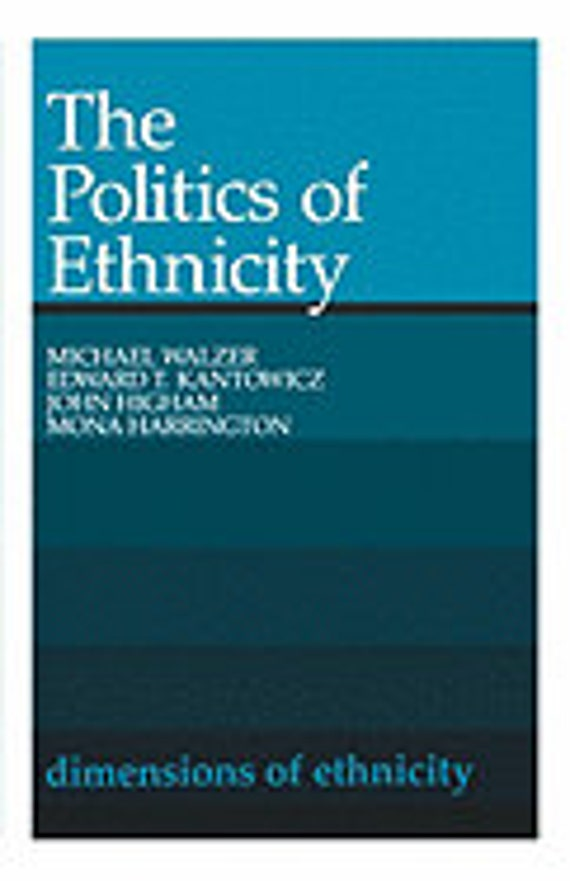 The Politics of Ethnicity ( Belknap Press )