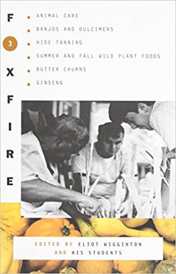 Foxfire 3: Animal Care, Banjos and Dulimers, Hide Tanning, Summer and Fall Wild Plant Foods, Butter Churns, Ginseng ( Foxfire (Paperback) )