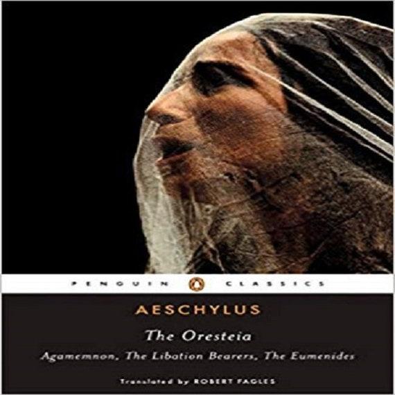 The Oresteia: Agamemnon; The Libation Bearers; The Eumenides