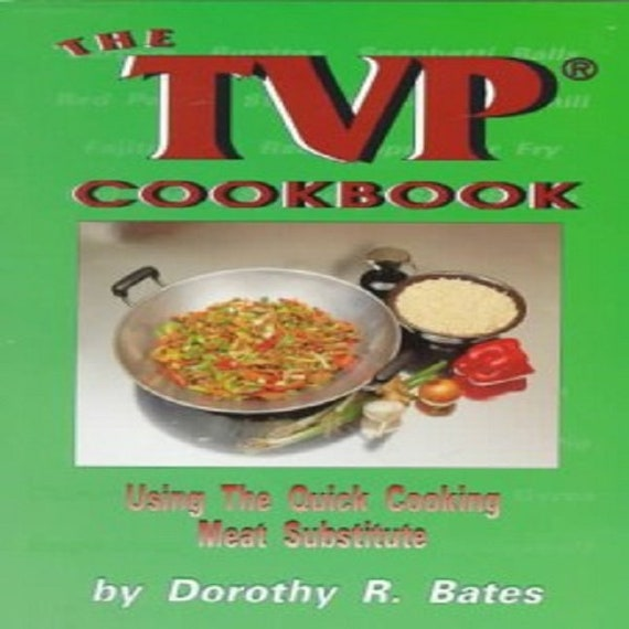 The TVP Cookbook: Using the Quick-Cooking Meat Substitute