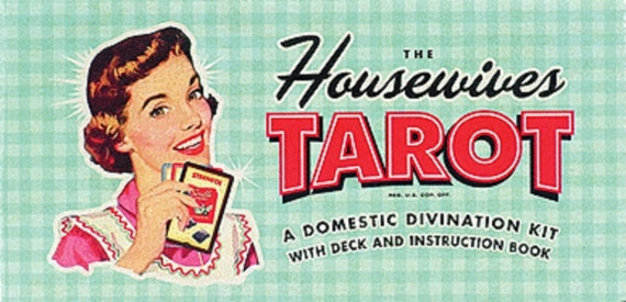 The Housewives Tarot: A Domestic Divination Kit