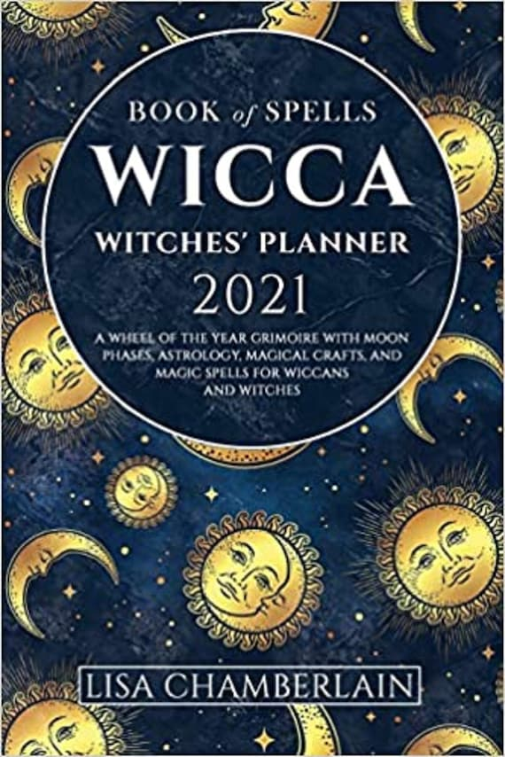 Wicca Book of Spells Witches' Planner 2021: A Wheel of the Year Grimoire with Moon Phases, Astrology, Magical Crafts, and Magic Spell