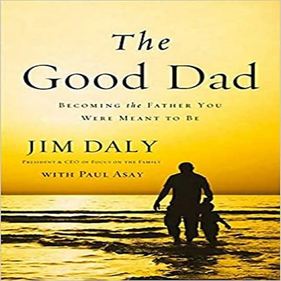The Good Dad: Becoming the Father You Were Meant to Be