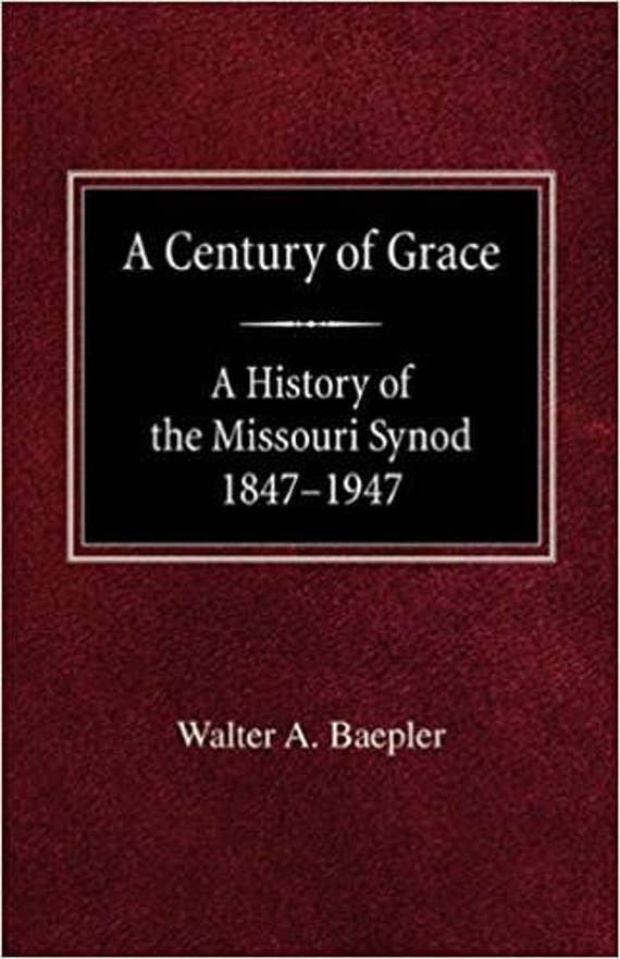 A Century of Grace A History of the Missouri Synod 1847-1947