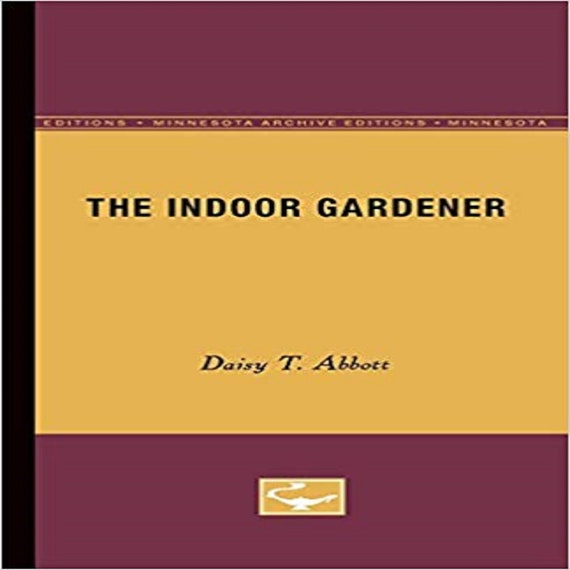 The Indoor Gardener (Minnesota Archive Editions)