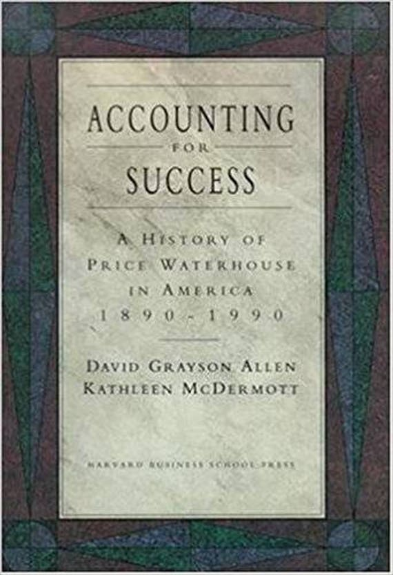 Accounting for Success: A History of Price Waterhouse in America, 1890-1990