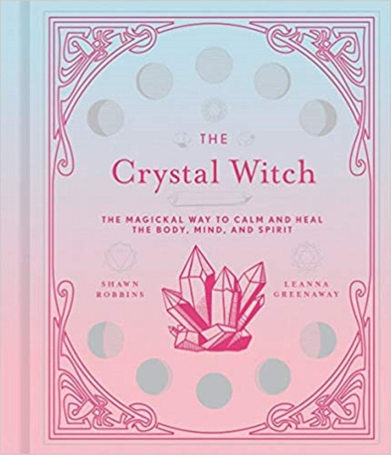 The Crystal Witch: The Magickal Way to Calm and Heal the Body, Mind, and Spirit (Volume 6) (The Modern-Day Witch)