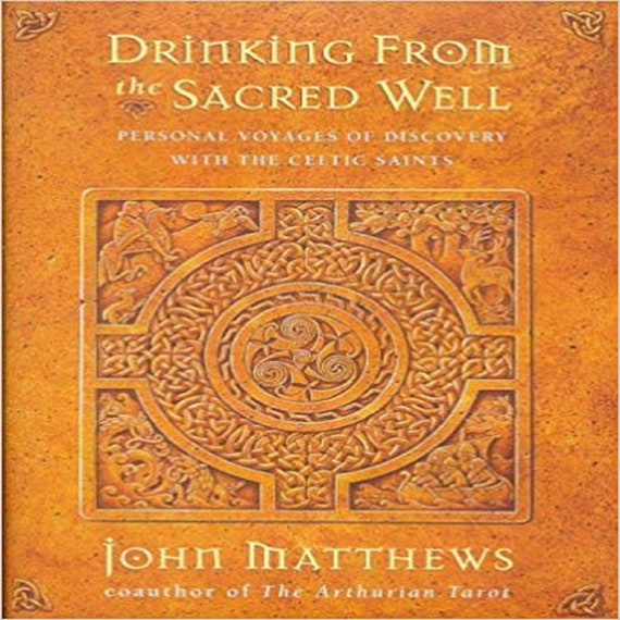 Drinking from the Sacred Well: Personal Voyages of Discovery with the Celtic Saint