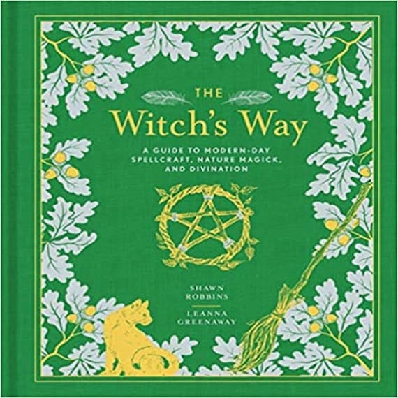 The Witch's Way: A Guide to Modern-Day Spellcraft, Nature Magick, and Divination (Volume 5) (The Modern-Day Witch)